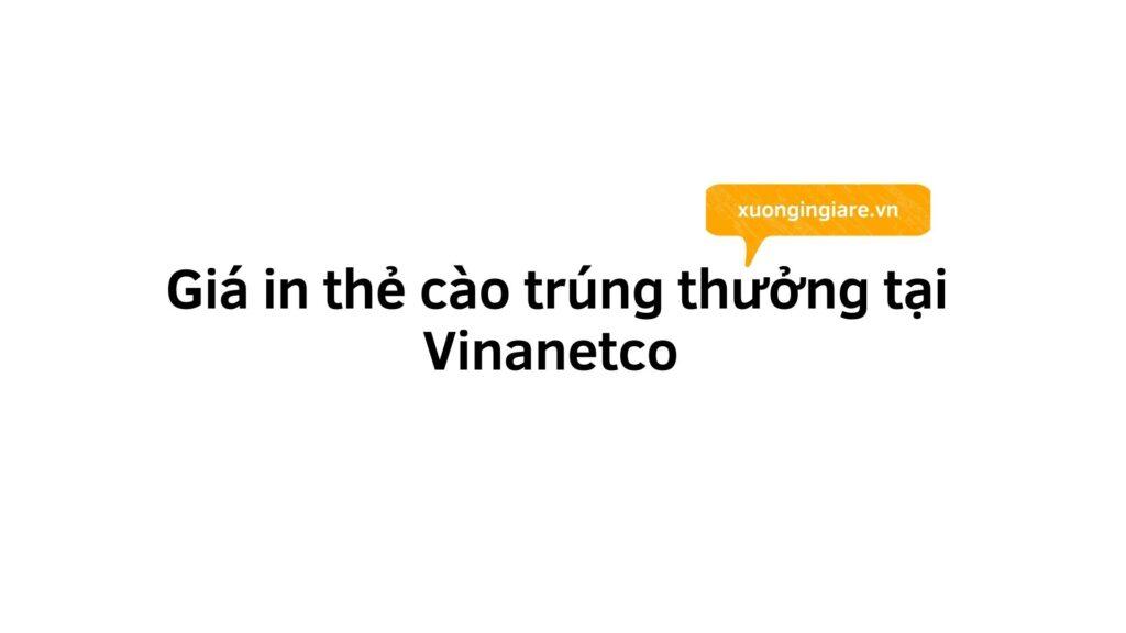 Giá in thẻ cào trúng thưởng tại Vinanetco