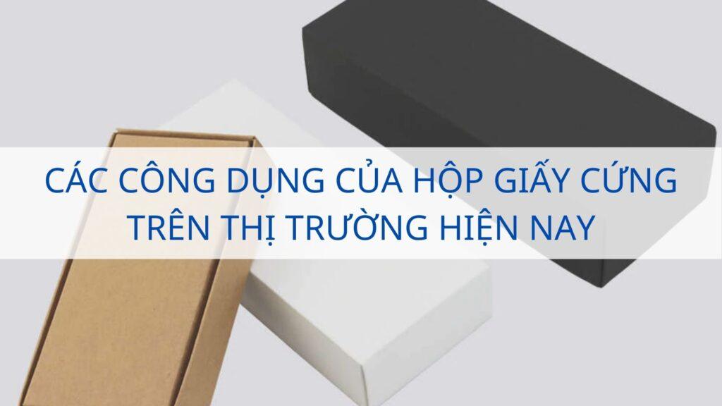 Các công dụng của hộp giấy cứng trên thị trường hiện nay