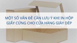 Một số vấn đề cần lưu ý khi in hộp giấy cứng cho cửa hàng giày dép