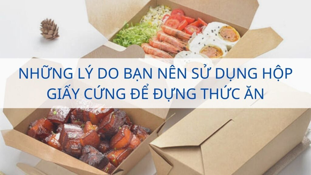 Những lý do bạn nên sử dụng hộp giấy cứng để đựng thức ăn