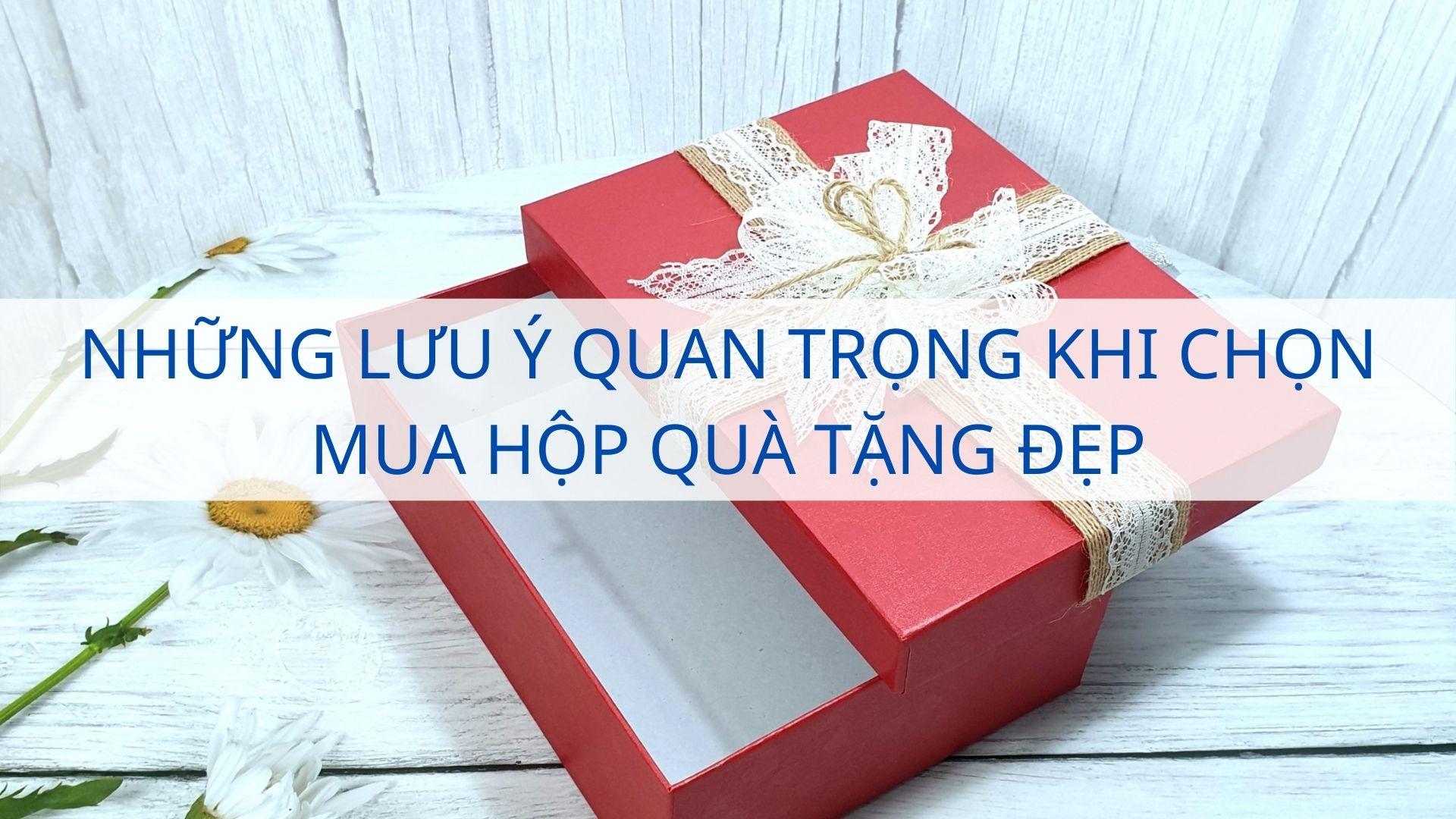 Những lưu ý quan trọng khi chọn mua hộp quà tặng đẹp