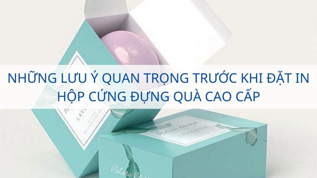Những lưu ý quan trọng trước khi đặt in hộp cứng đựng quà cao cấp