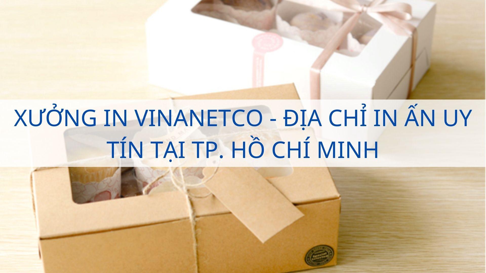 Xưởng in Vinanetco - Địa chỉ in ấn uy tín tại TP. Hồ Chí Minh