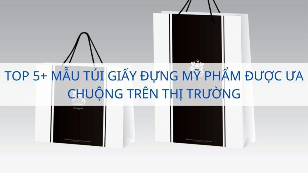 Top 5+ mẫu túi giấy đựng mỹ phẩm được ưa chuộng trên thị trường