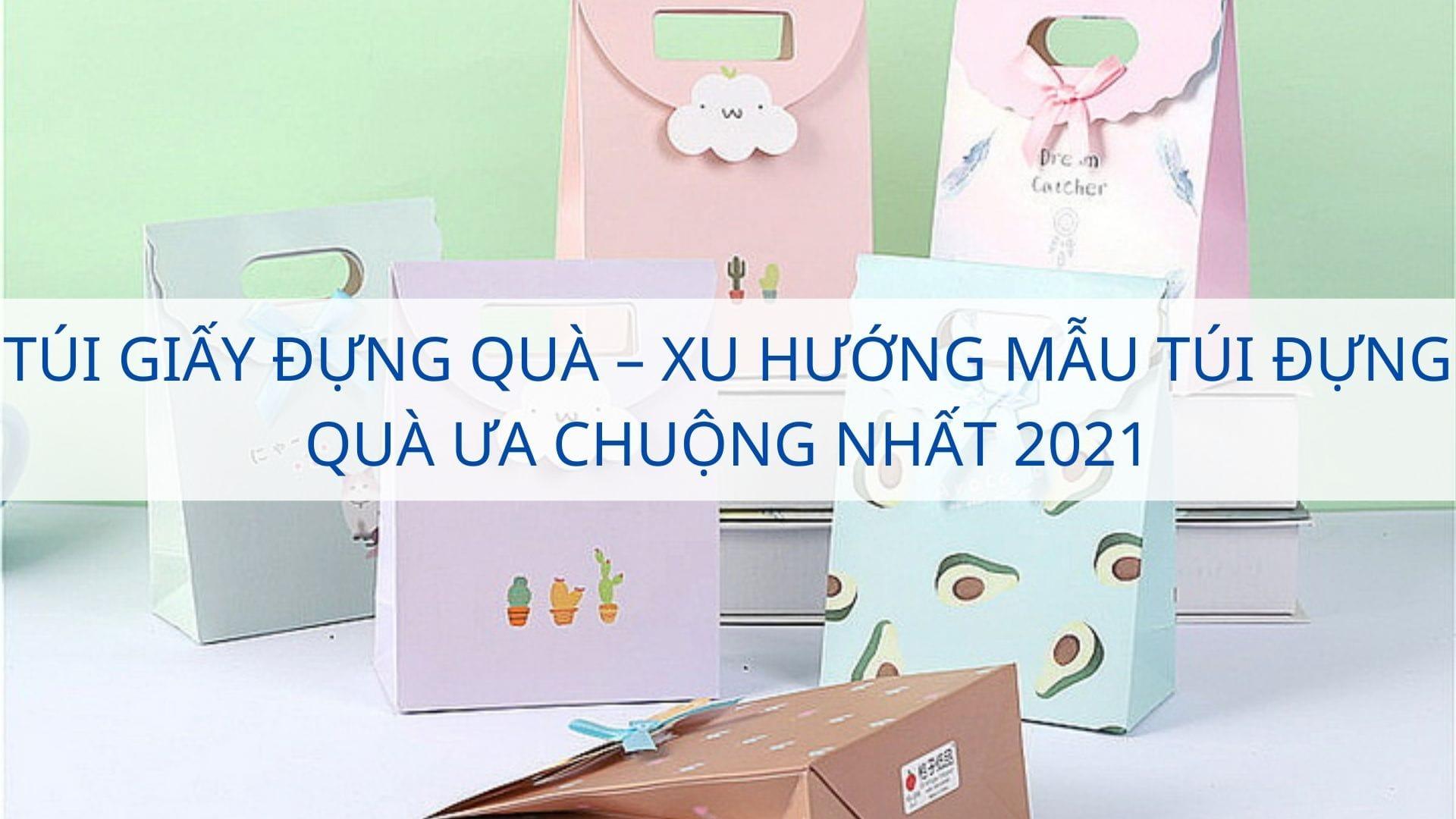 Túi giấy đựng quà – xu hướng mẫu túi đựng quà ưa chuộng nhất 2021