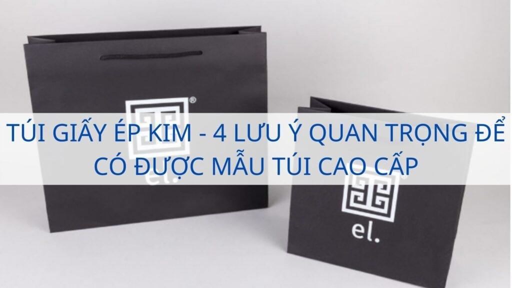 Túi giấy ép kim - 4 lưu ý quan trọng để có được mẫu túi cao cấp