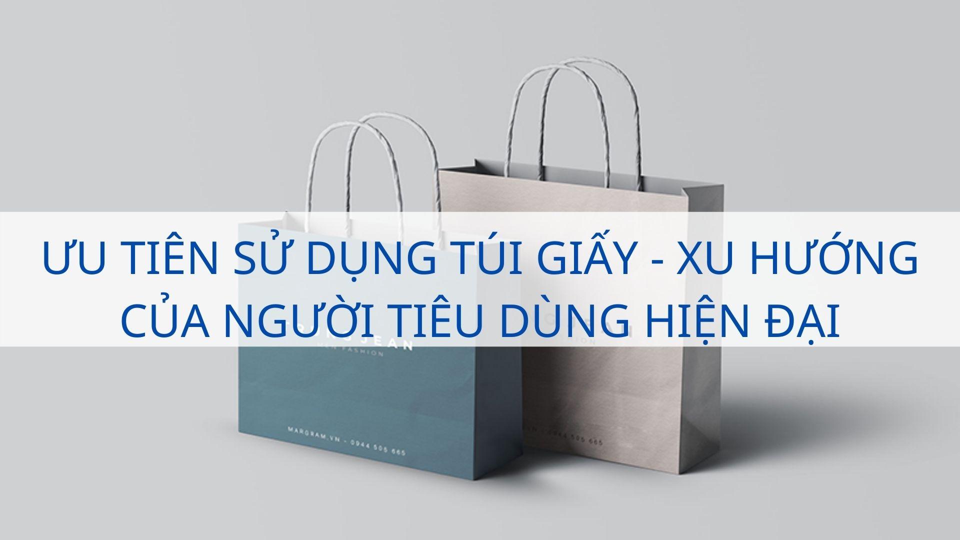 Ưu tiên sử dụng túi giấy - Xu hướng của người tiêu dùng hiện đại